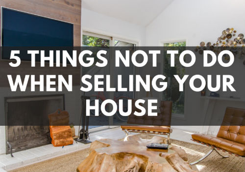 5 Things NOT To Do When Selling Your House in Comox Valley, British Columbia