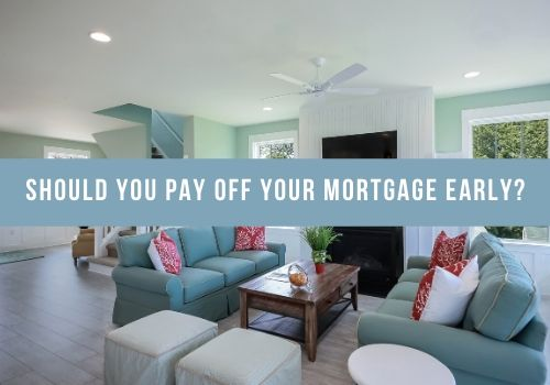 Should You Pay Off Your Mortgage Early in Courtenay, BC?