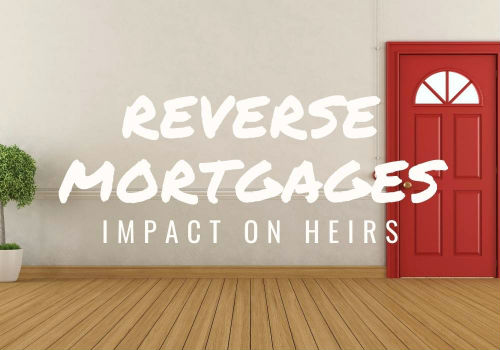 Reverse Mortgages – Impact on Heirs in Comox Valley, British Columbia