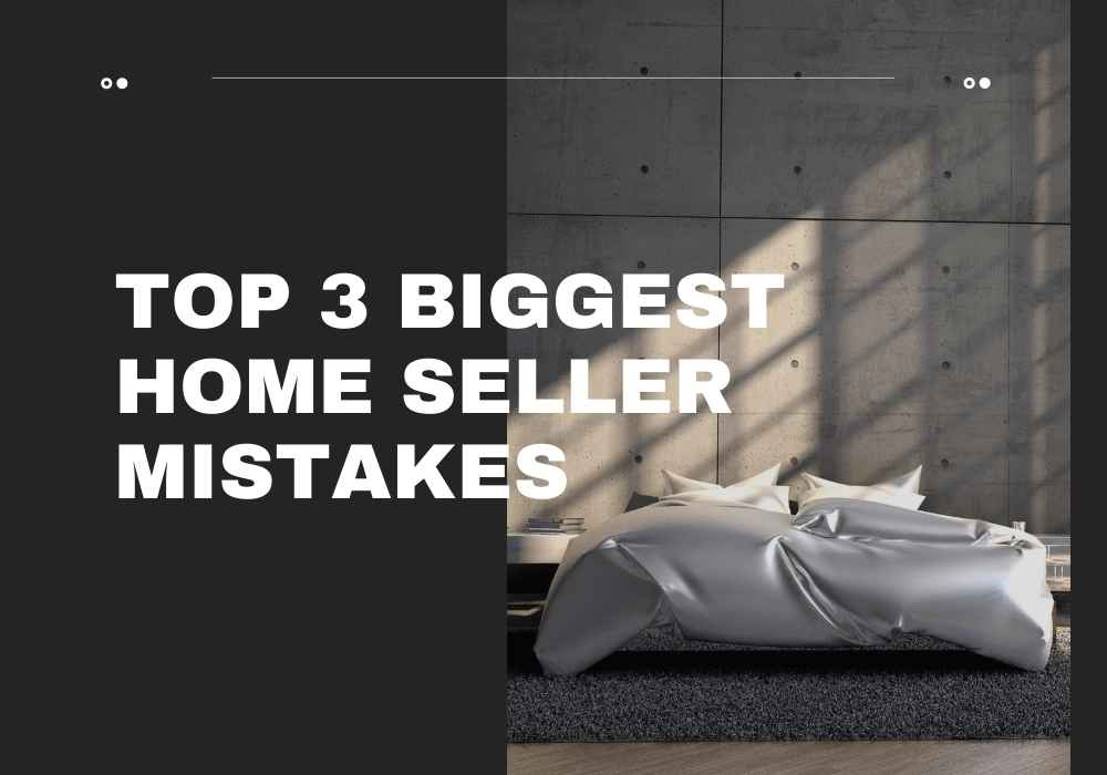 Top 3 Biggest Home Seller Mistakes in Comox Valley, BC